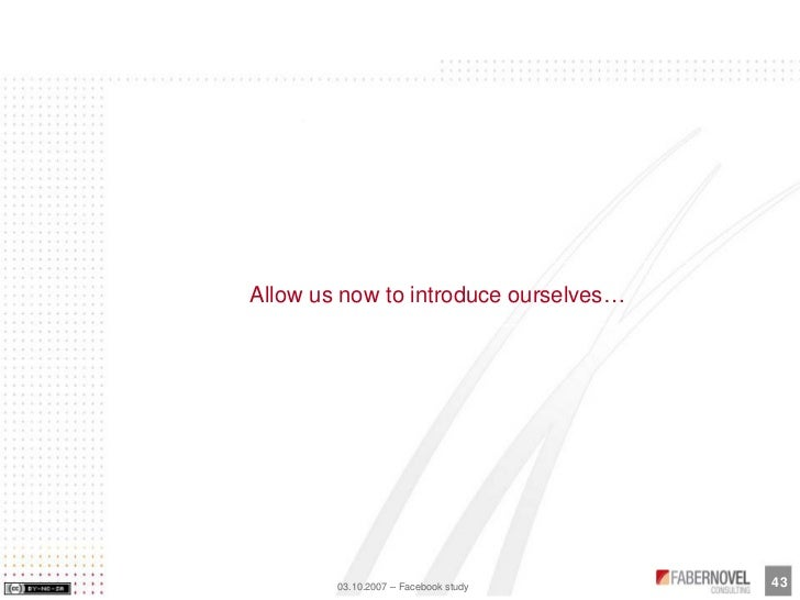 Allow us now to introduce ourselves…                                            43         03.10.2007 – Facebook study