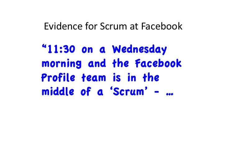 """Evidence for Scrum at Facebook """"11:30 on a Wednesdaymorning and the FacebookProfile team is in themiddle of a 'S..."""