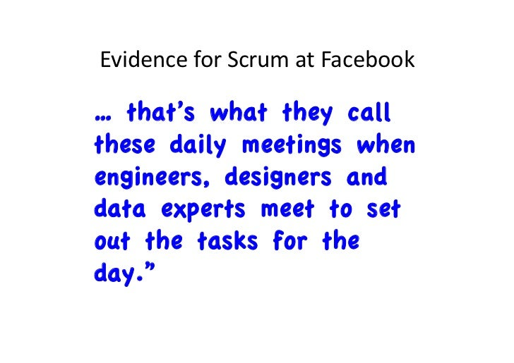 Evidence for Scrum at Facebook … that's what they callthese daily meetings whenengineers, designers anddata expe...