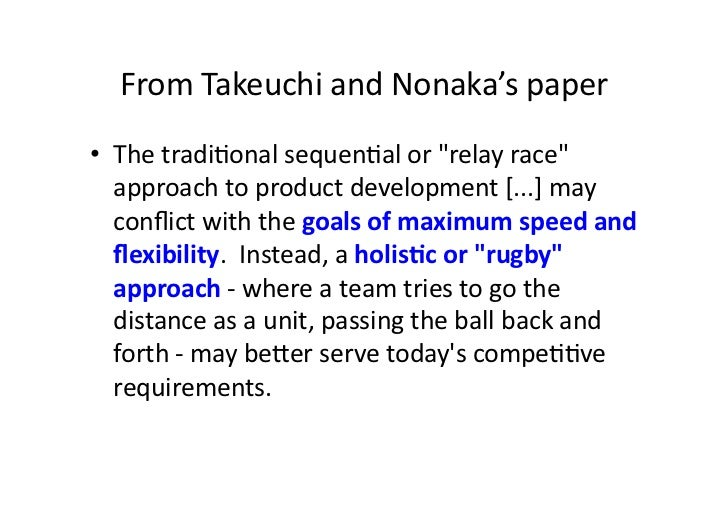 """From Takeuchi and Nonaka's paper • The tradiaonal sequenaal or """"relay race""""    approach to prod..."""