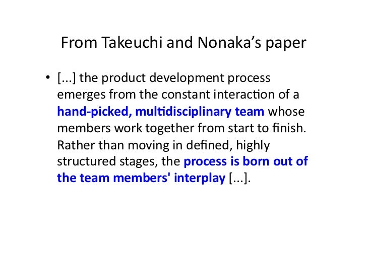 From Takeuchi and Nonaka's paper • [...] the product development process    emerges from the co...