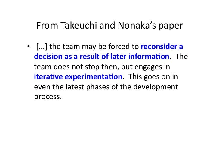 From Takeuchi and Nonaka's paper •  [...] the team may be forced to reconsider a    decisio...