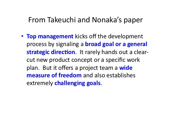From Takeuchi and Nonaka's paper • Top management kicks off the development    process by signal...