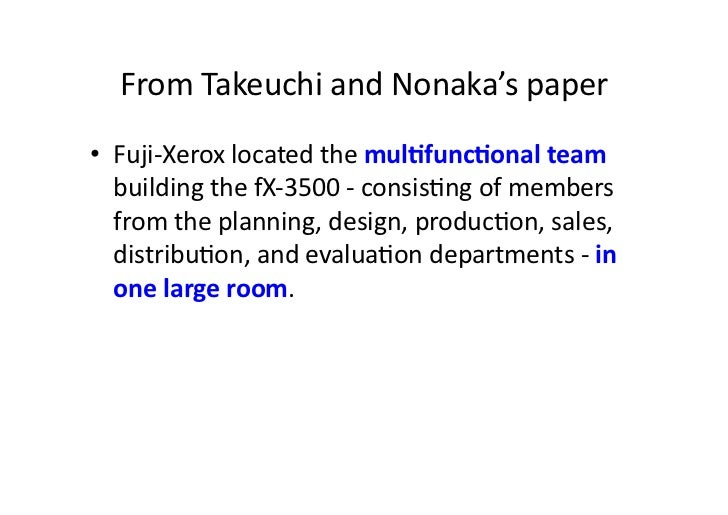 From Takeuchi and Nonaka's paper • Fuji-‐Xerox located the mulMfuncMonal team    building the fX...