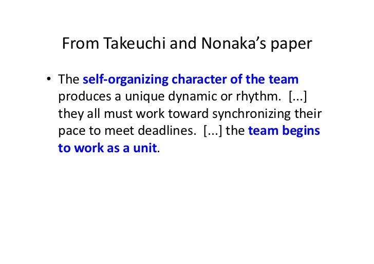 From Takeuchi and Nonaka's paper • The self-‐organizing character of the team    produces a un...