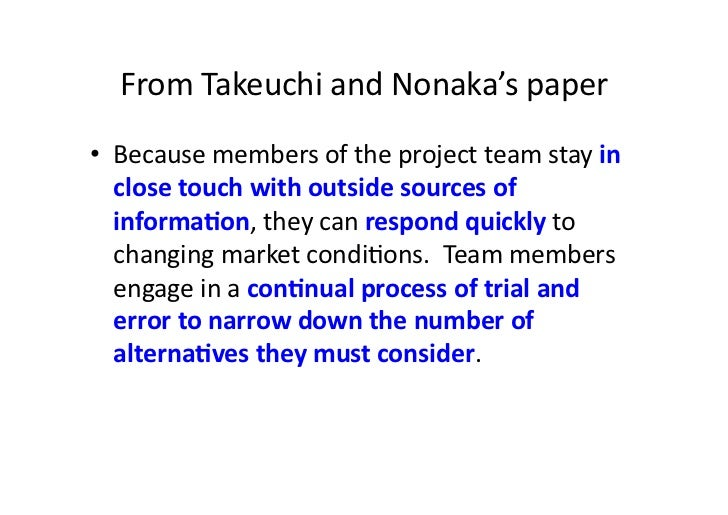 From Takeuchi and Nonaka's paper • Because members of the project team stay in    close touch...