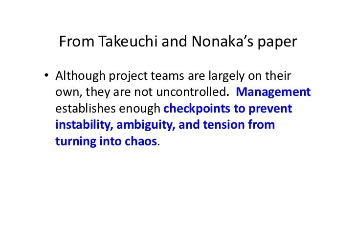 From Takeuchi and Nonaka's paper • Although project teams are largely on their    own, they a...
