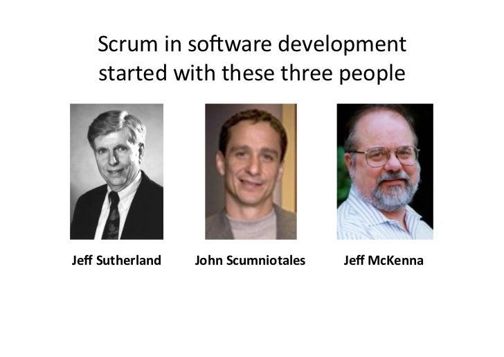 Scrum in sopware development      started with these three people Jeff Sutherland    John Scumniota...