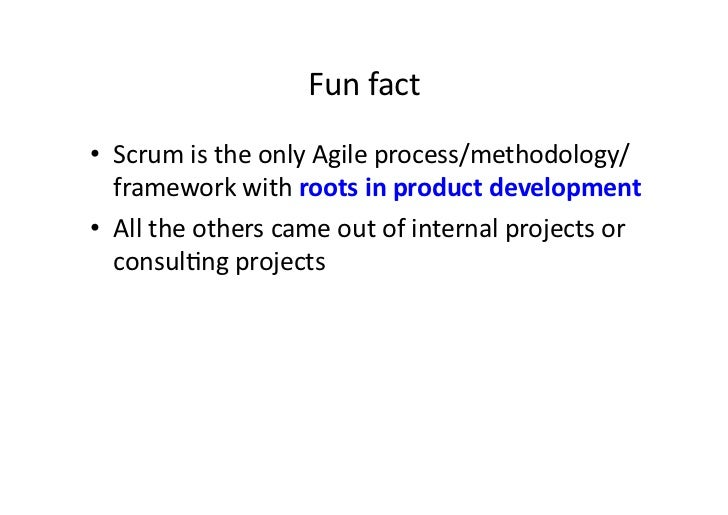 Fun fact • Scrum is the only Agile process/methodology/   framework with roots in product develop...