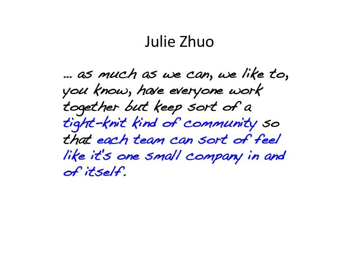 Julie Zhuo … as much as we can, we like to,you know, have everyone worktogether but keep sort of atight-knit kind of c...