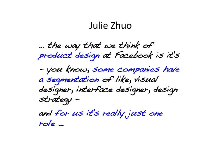 Julie Zhuo … the way that we think ofproduct design at Facebook is its!- you know, some companies havea segmentation ...