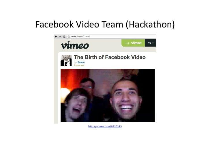 Facebook Video Team (Hackathon)                 h/p://vimeo.com/6220145