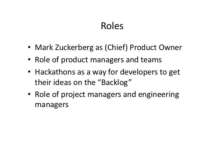 Roles • Mark Zuckerberg as (Chief) Product Owner • Role of product managers and teams • Hacka...