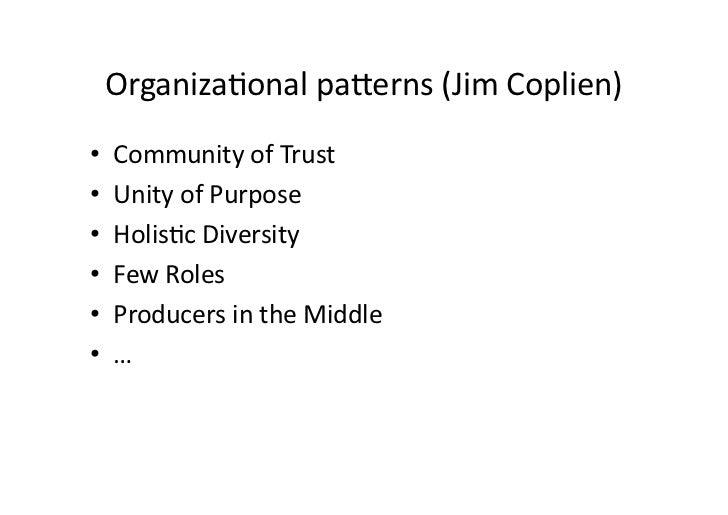 Organizaaonal pa/erns (Jim Coplien) •   Community of Trust •   Unity of Purpose •   Holisac Diver...