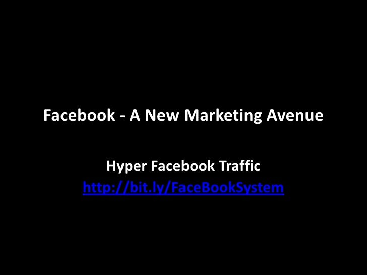 Facebook - A New Marketing Avenue<br />Hyper Facebook Traffic<br />http://bit.ly/FaceBookSystem<br />