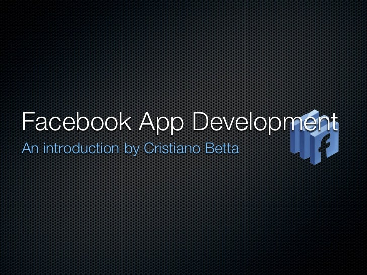Facebook App Development An introduction by Cristiano Betta