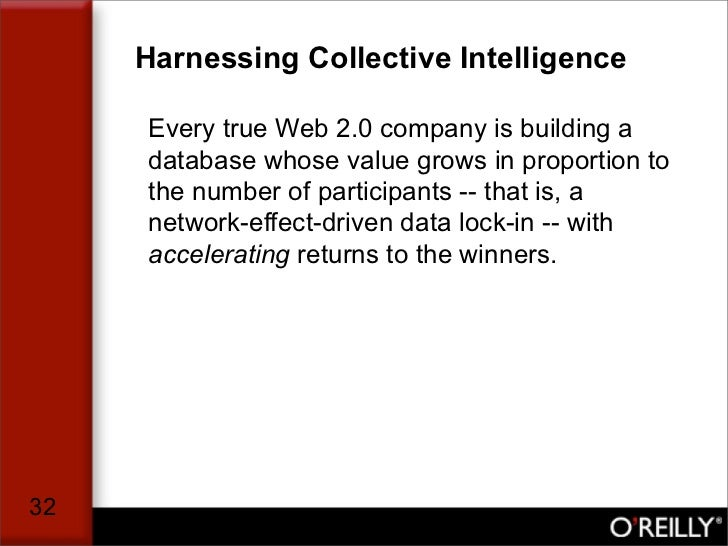 Harnessing Collective Intelligence       Every true Web 2.0 company is building a      database whose value grows in propo...
