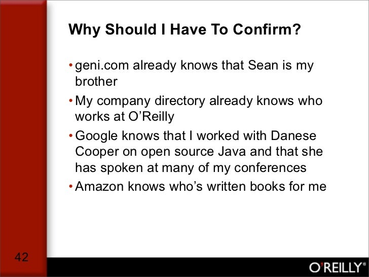 Why Should I Have To Confirm?       • geni.com already knows that Sean is my        brother      • My company directory al...