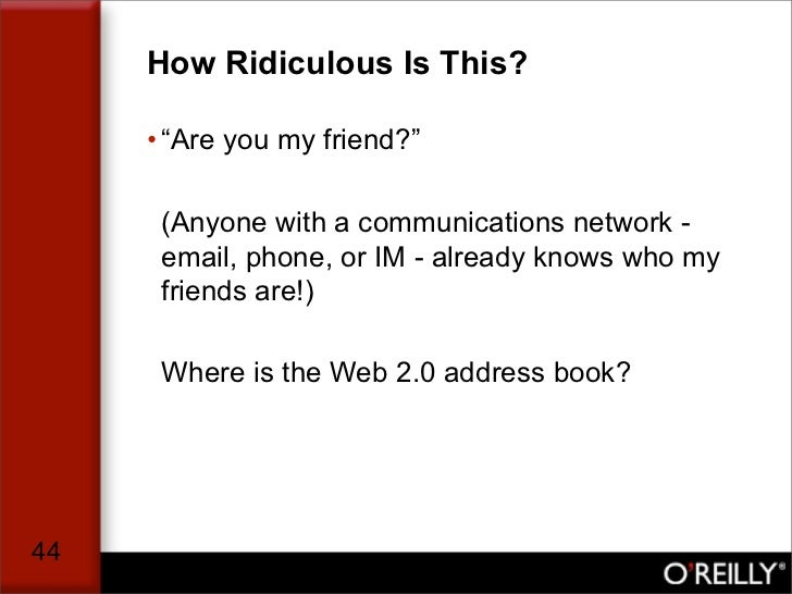 """How Ridiculous Is This?       • """"Are you my friend?""""        (Anyone with a communications network -       email, phone, or..."""