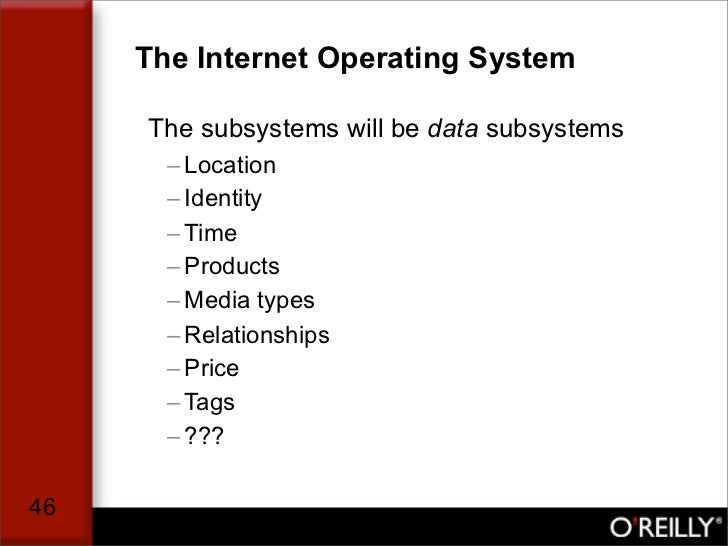 The Internet Operating System       The subsystems will be data subsystems        – Location        – Identity        – Ti...
