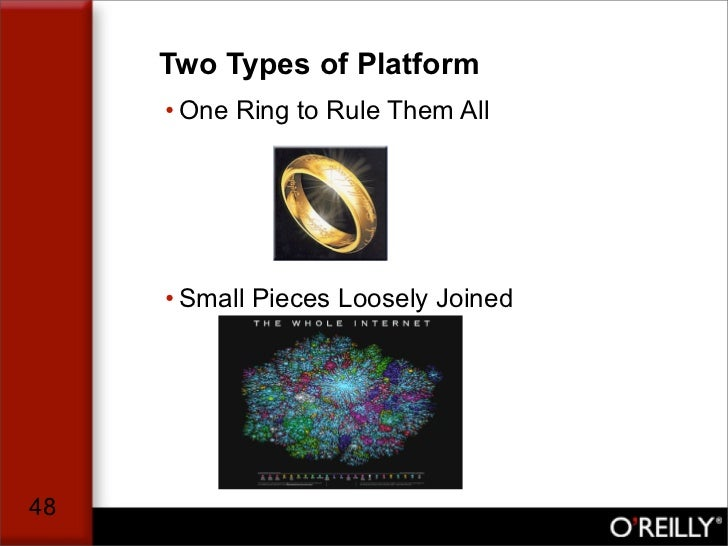 Two Types of Platform      • One Ring to Rule Them All          • Small Pieces Loosely Joined     48