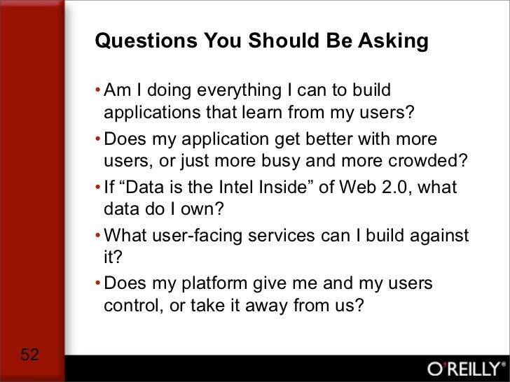 Questions You Should Be Asking       • Am I doing everything I can to build        applications that learn from my users? ...