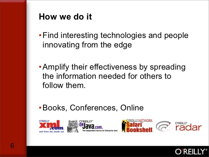 How we do it      • Find interesting technologies and people       innovating from the edge      • Amplify their effective...