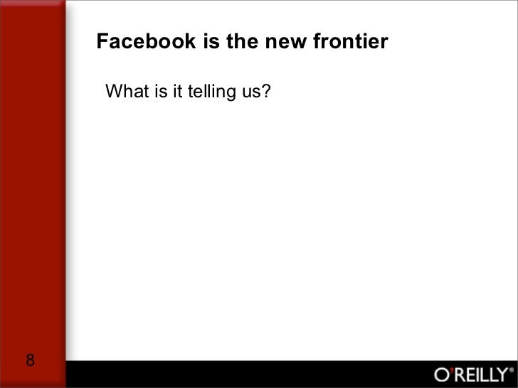 Facebook is the new frontier      What is it telling us?     8