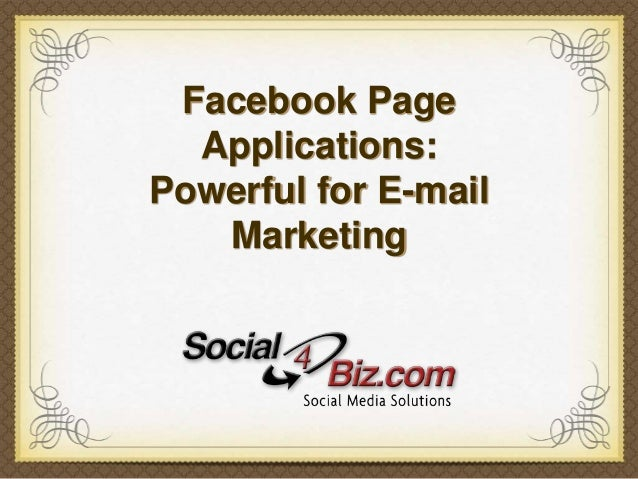 Facebook PageApplications:Powerful for E-mailMarketing