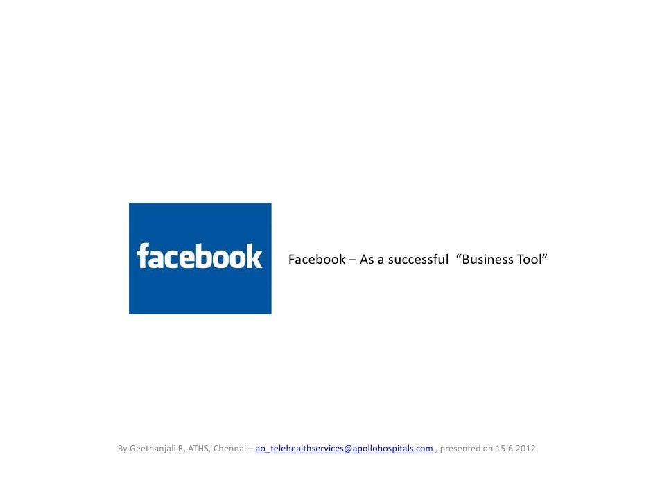 "Facebook – As a successful ""Business Tool""By Geethanjali R, ATHS, Chennai – ao_telehealthservices@apollohospitals.com , pr..."
