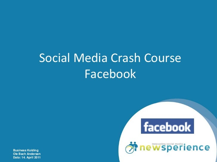 Social Media Crash Course                          FacebookBusiness KoldingOle Bach AndersenDato: 14. April 2011