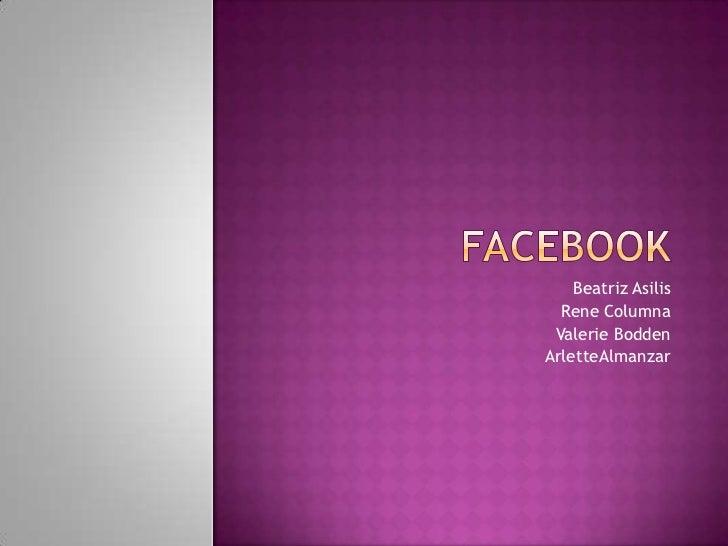 Facebook<br />Beatriz Asilis<br />Rene Columna<br />Valerie Bodden <br />ArletteAlmanzar<br />