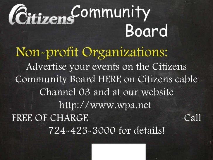 Community  Board Non-profit Organizations:   Advertise your events on the Citizens Community Board HERE on Citizens cable ...