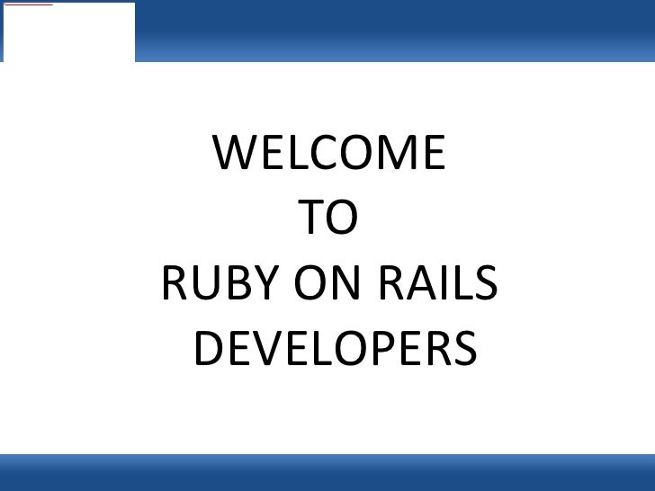 WELCOME  TO  RUBY ON RAILS  DEVELOPERS