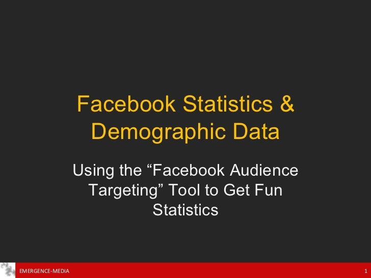 "Facebook Statistics & Demographic Data Using the ""Facebook Audience Targeting"" Tool to Get Fun Statistics EMERGENCE-MEDIA"