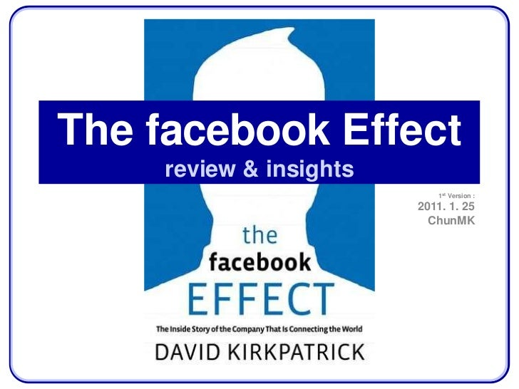 The facebook Effect     review & insights                            1st Version :                         2011. 1. 25    ...