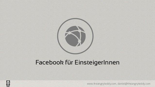 www.theangryteddy.com, daniel@theangryteddy.com Facebook für EinsteigerInnen