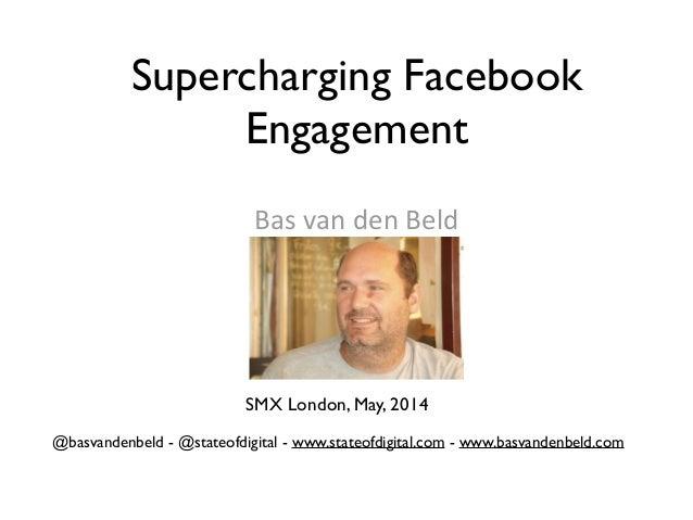 Bas  van  den  Beld   ! Supercharging Facebook Engagement @basvandenbeld - @stateofdigital - www.stateofdigital.co...