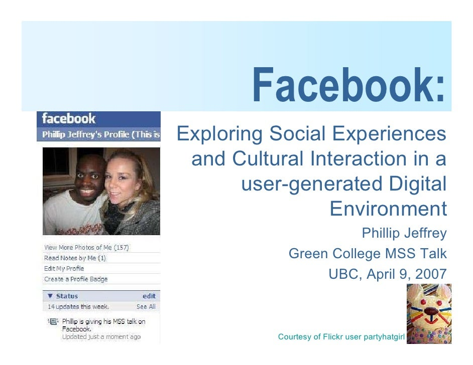 Facebook: Exploring Social Experiences  and Cultural Interaction in a        user-generated Digital                  Envir...