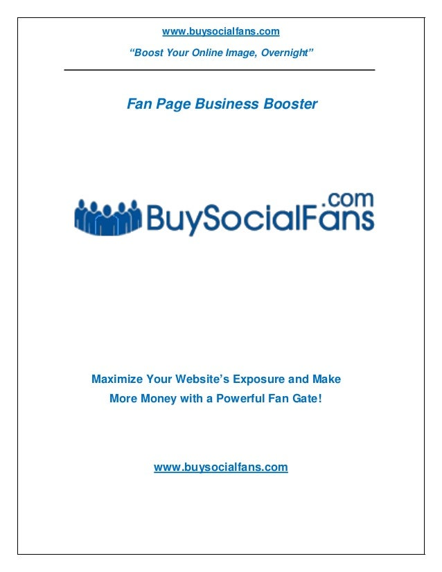 """www.buysocialfans.com """"Boost Your Online Image, Overnight"""" Fan Page Business Booster Maximize Your Website's Exposure and ..."""