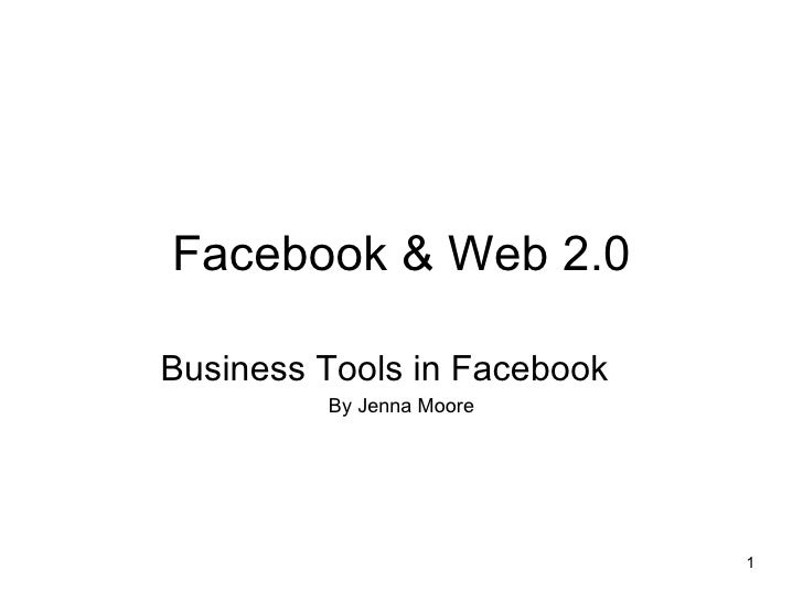 Facebook & Web 2.0 Business Tools in Facebook By Jenna Moore