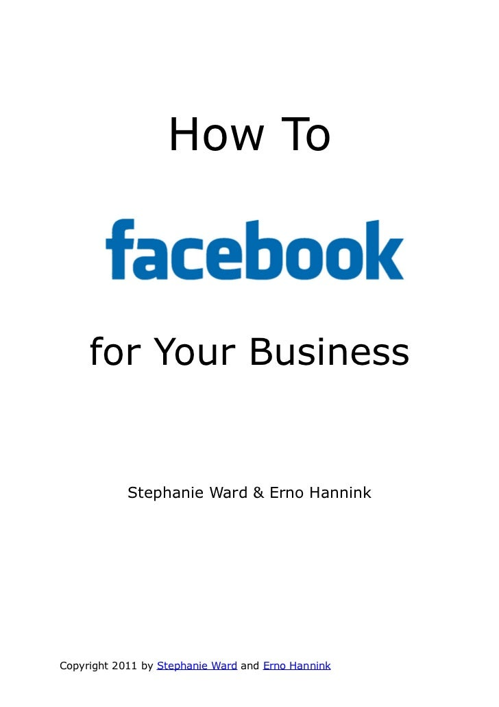 How To     for Your Business            Stephanie Ward & Erno HanninkCopyright 2011 by Stephanie Ward and Erno Hannink