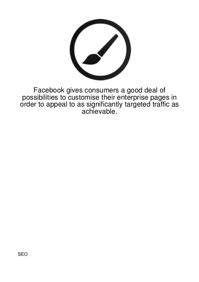 Facebook gives consumers a good deal of possibilities to customise their enterprise pages inorder to appeal to as signific...