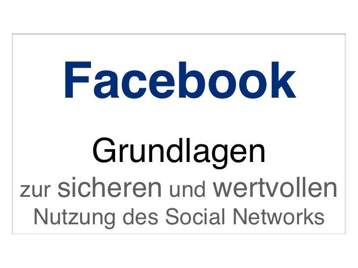 Facebook      Grundlagenzur sicheren und wertvollen Nutzung des Social Networks