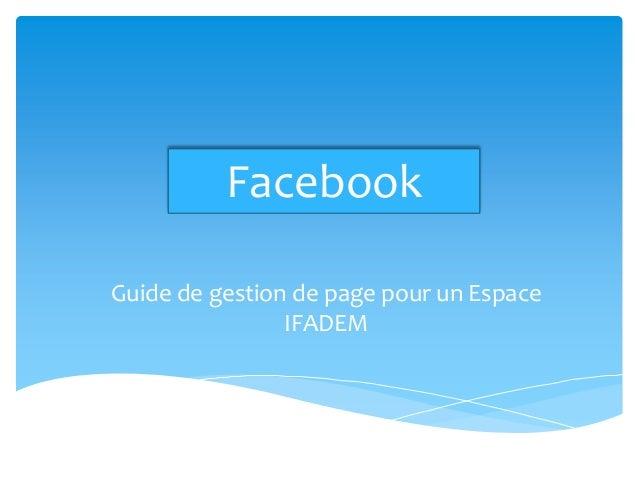 FacebookGuide de gestion de page pour un Espace                IFADEM