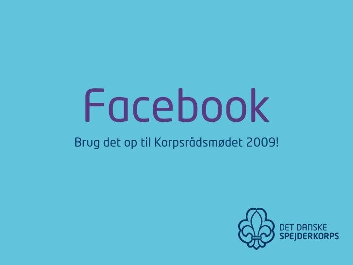 Facebook Brug det op til Korpsrådsmødet 2009!