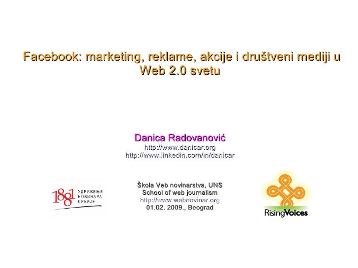 Facebook: marketing, reklame, akcije i društveni mediji u                    Web 2.0 svetu                         Danica ...