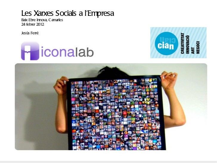 Les Xarxes Socials a l'Empresa Baix Ebre Innova, Camarles 24 febrer 2012 Jesús Ferré