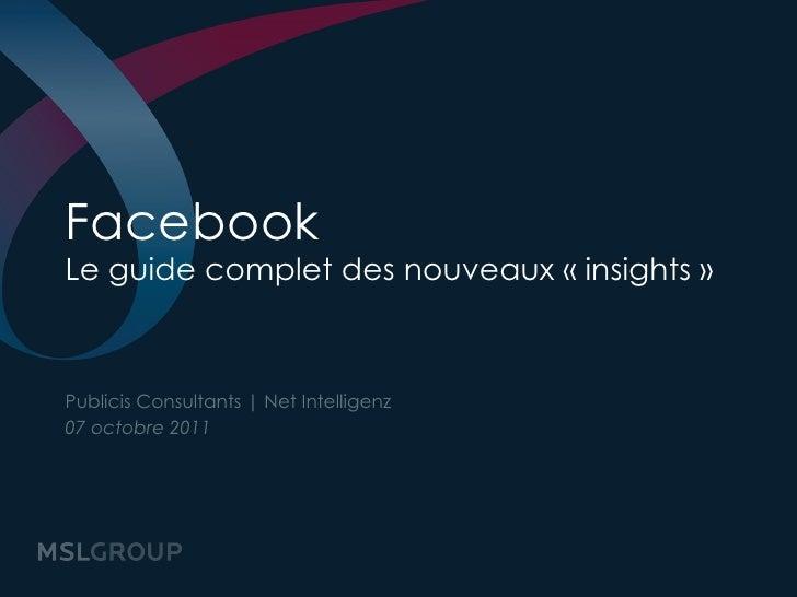 FacebookLe guide complet des nouveaux «insights»Publicis Consultants | Net Intelligenz07 octobre 2011