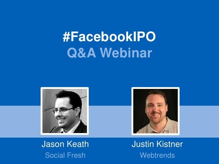 #FacebookIPO      Q&A WebinarJason Keath    Justin KistnerSocial Fresh     Webtrends